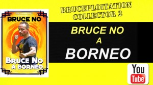 bruce no a bornéo_bruceploitation collector_émission_vlog