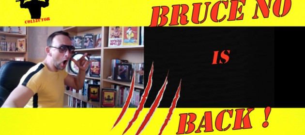 vlog_bruce no_bruce no is back_bruceploitation collector_news_bruce li_bruce Le