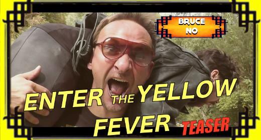enter the yellow fever teaser_bruce no_bruceploitation_brucexploitation_brucexploitation_3